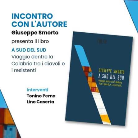 """Incontro con l'autore Giuseppe Smorto per la presentazione del libro """"A Sud del Sud – viaggio dentro la Calabria tra i diavoli e i resistenti"""""""